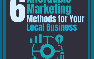 6 AFFORDABLE MARKETING METHODS FOR YOUR LOCAL BUSINESS